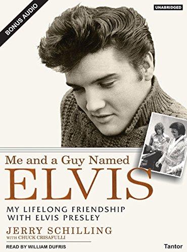 Me and a Guy Named Elvis: My Lifelong Friendship with Elvis Presley: Jerry Schilling, Chuck ...