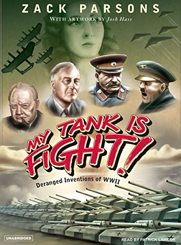 My Tank Is Fight!: Deranged Inventions of WWII (Compact Disc): Zack Parsons