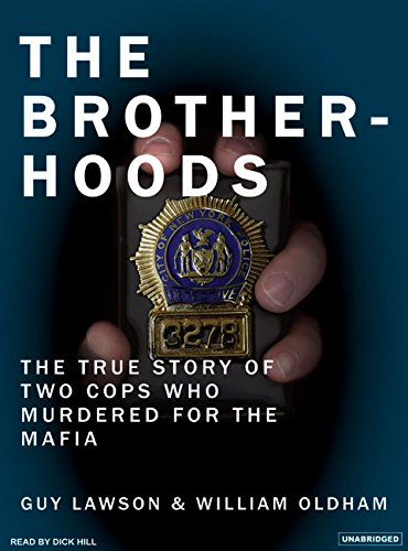 The Brotherhoods: The True Story of Two Cops Who Murdered for the Mafia: Lawson, Guy, Oldham, ...