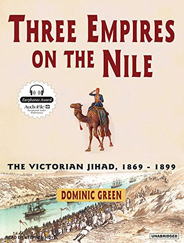 Three Empires on the Nile: The Victorian Jihad, 1869-1899: Dominic Green