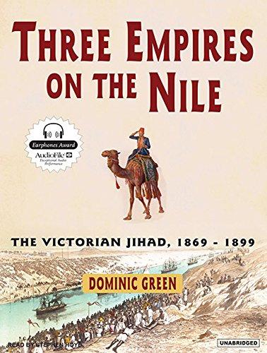Three Empires on the Nile: The Victorian Jihad, 1869-1899: Dominic Green