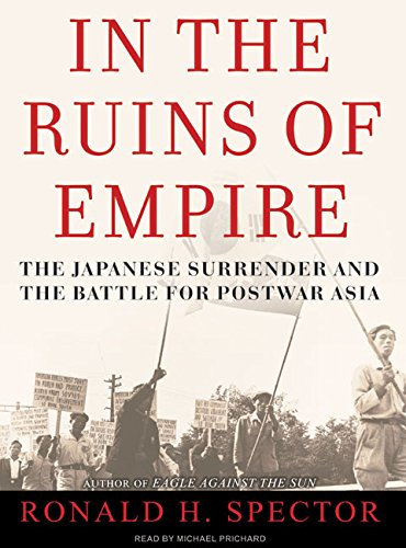 In the Ruins of Empire: The Japanese Surrender and the Battle for Postwar Asia (Compact Disc): ...