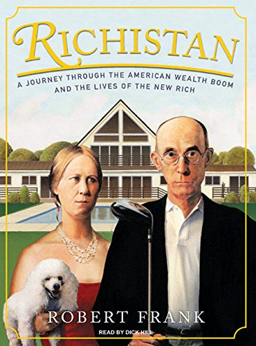 Richistan: A Journey Through the American Wealth Boom and the Lives of the New Rich (Compact Disc):...