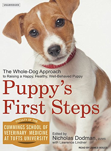 Puppys First Steps: Raising a Happy, Healthy, Well-Behaved Dog: Dodman, Nicholas; Lindner, Lawrence...