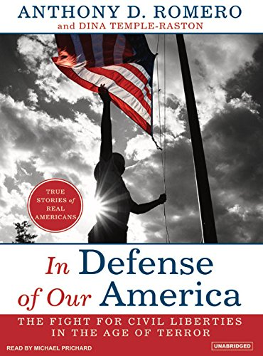 In Defense of Our America: The Fight for Civil Liberties in the Age of Terror: Anthony D. Romero