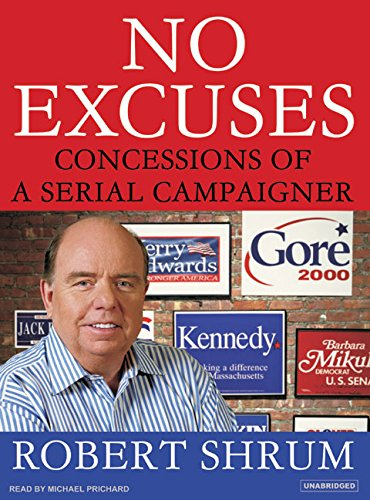 No Excuses: Concessions of a Serial Campaigner (Compact Disc): Robert Shrum