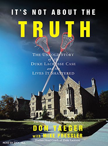 It's Not about the Truth: The Untold Story of the Duke Lacrosse Case and the Lives It Shattered...