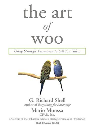 The Art of Woo: Using Strategic Persuasion to Sell Your Ideas: G. Richard Shell, Mario Moussa