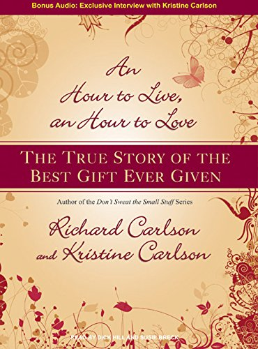 An Hour to Live, an Hour to Love: The True Story of the Best Gift Ever Given (9781400135318) by Kristine Carlson; Richard Carlson Ph.D.