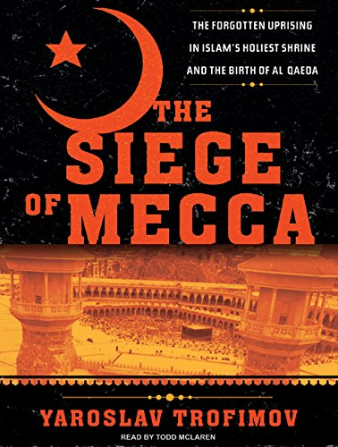 The Siege of Mecca: The Forgotten Uprising in Islam's Holiest Shrine and the Birth of Al Qaeda...