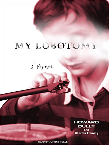 My Lobotomy: A Memoir (Compact Disc): Howard Dully