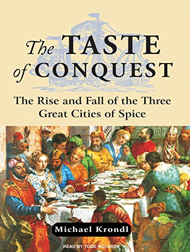 The Taste of Conquest: The Rise and Fall of the Three Great Cities of Spice: Michael Krondl