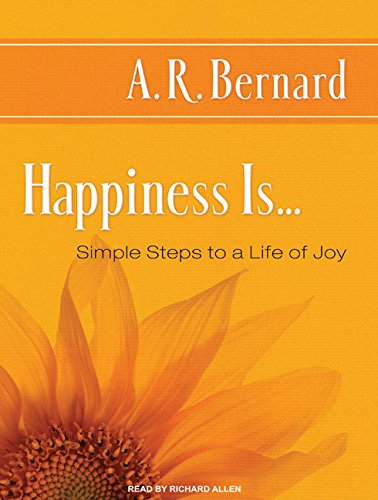 Happiness Is.: Simple Steps to a Life of Joy (Compact Disc): A.R. Bernard