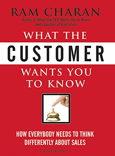 What the Customer Wants You to Know: How Everybody Needs to Think Differently about Sales (9781400136179) by Ram Charan