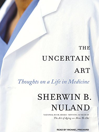 The Uncertain Art: Thoughts on a Life in Medicine (1400136237) by Nuland, Sherwin B.