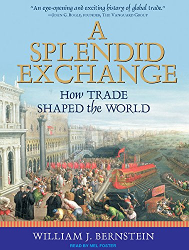A Splendid Exchange: How Trade Shaped the World: William J. Bernstein