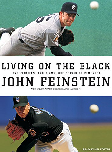 Living on the Black: Two Pitchers, Two Teams, One Season to Remember: John Feinstein