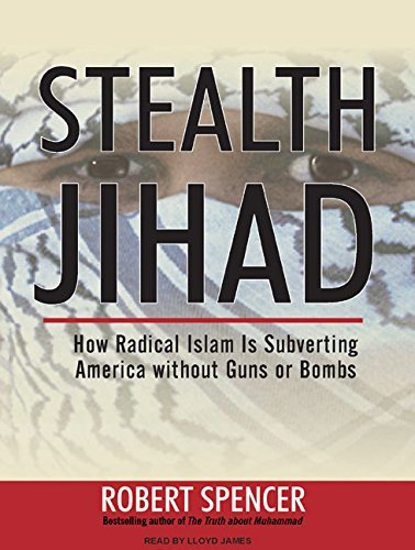 Stealth Jihad: How Radical Islam Is Subverting America without Guns or Bombs (9781400137572) by Robert Spencer