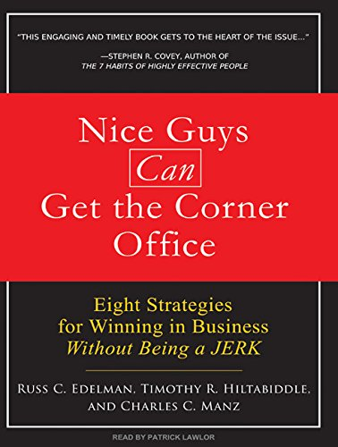 Nice Guys Can Get the Corner Office: Eight Strategies for Winning in Business Without Being a Jerk ...
