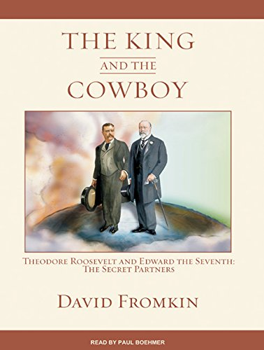 The King and the Cowboy: Theodore Roosevelt and Edward the Seventh: The Secret Partners (140013966X) by Fromkin, David