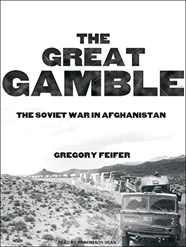 The Great Gamble: The Soviet War in Afghanistan: Gregory Feifer