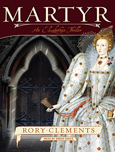 Martyr: An Elizabethan Thriller: Rory Clements