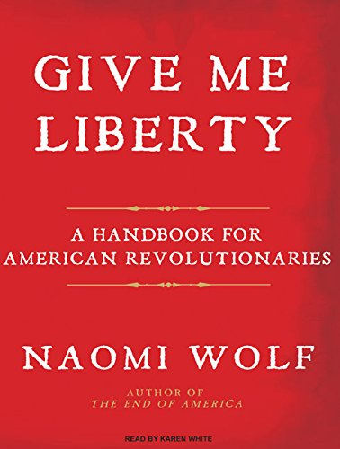 9781400140725: Give Me Liberty: A Handbook for American Revolutionaries
