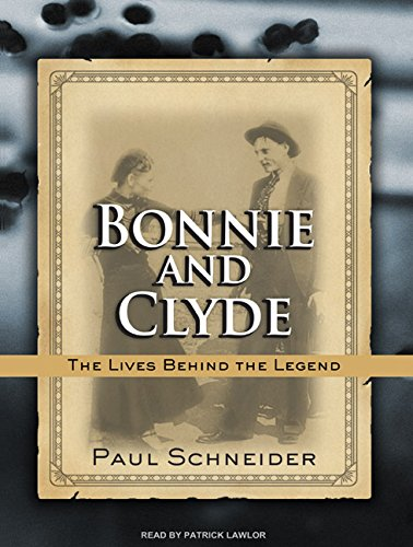 Bonnie and Clyde: The Lives Behind the Legend: Paul Schneider