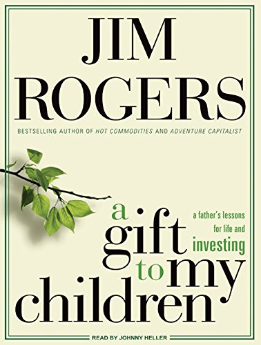 A Gift to My Children: A Father's Lessons for Life and Investing (1400141508) by Jim Rogers