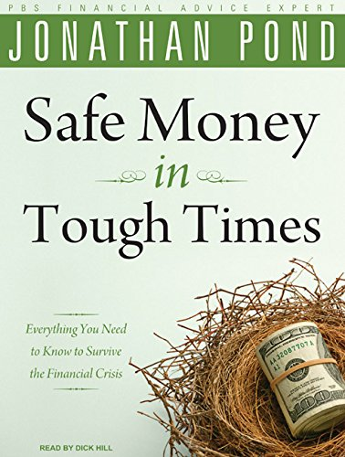Safe Money in Tough Times: Everything You Need to Know to Survive the Financial Crisis (1400141656) by Jonathan D. Pond