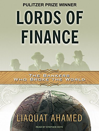 Lords of Finance: The Bankers Who Broke the World: Liaquat Ahamed