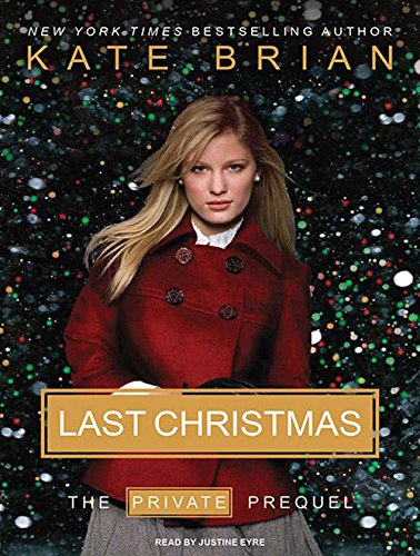 Last Christmas: The Private Prequel: Library Edition: Brian, Kate/ Eyre, Justine (Narrator)