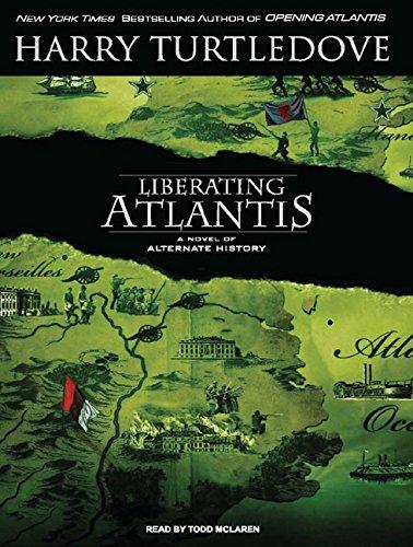 Liberating Atlantis: A Novel of Alternate History: Harry Turtledove