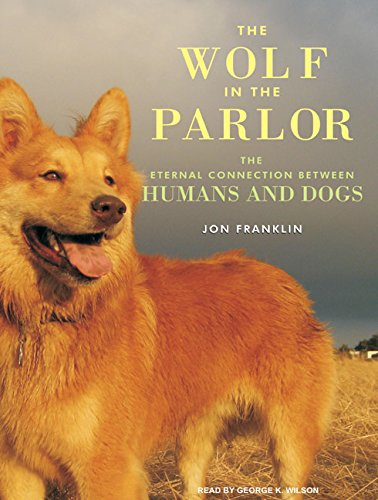 Wolf in the Parlor: The Eternal Connection Between Humans and Dogs (Compact Disc): Jon Franklin
