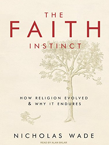 The Faith Instinct: How Religion Evolved and Why it Endures: Nicholas Wade