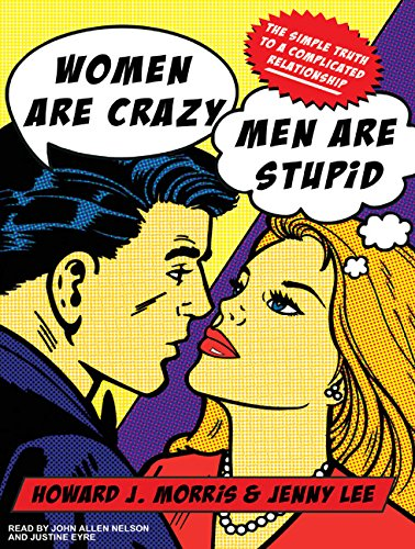 Women Are Crazy, Men Are Stupid: The Simple Truth to a Complicated Relationship (Compact Disc): ...