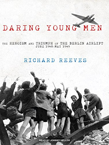 Daring Young Men: The Heroism and Triumph of the Berlin Airlift---June 1948-May 1949 (1400144027) by Richard Reeves
