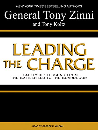 Leading the Charge: Leadership Lessons from the Battlefield to the Boardroom: Zinni, Tony; Koltz, ...