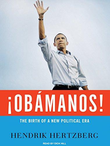 Obamanos!: The Rise of a New Political Era: Hendrik Hertzberg