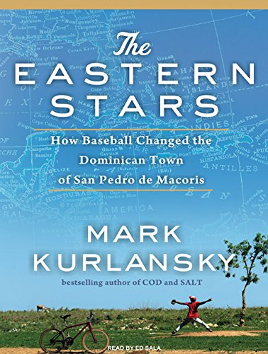 The Eastern Stars: How Baseball Changed the Dominican Town of San Pedro De Macoris: Mark Kurlansky