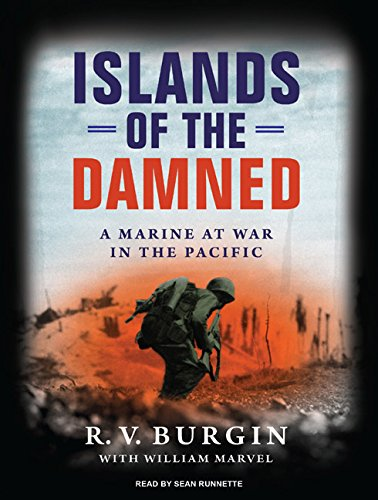 Islands of the Damned: A Marine at War in the Pacific: R.V. Burgin, William Marvel