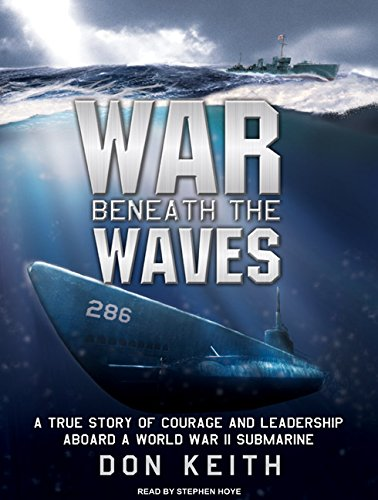 9781400144662: War Beneath the Waves: A True Story of Courage and Leadership Aboard a World War II Submarine