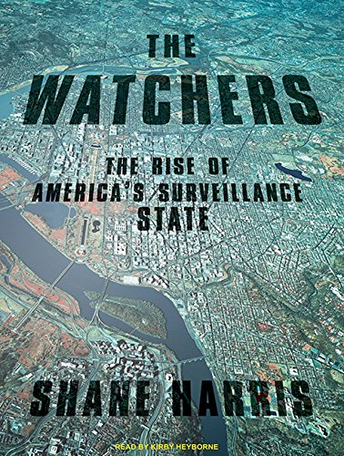 The Watchers: The Rise of America's Surveillance State (Compact Disc): Shane Harris