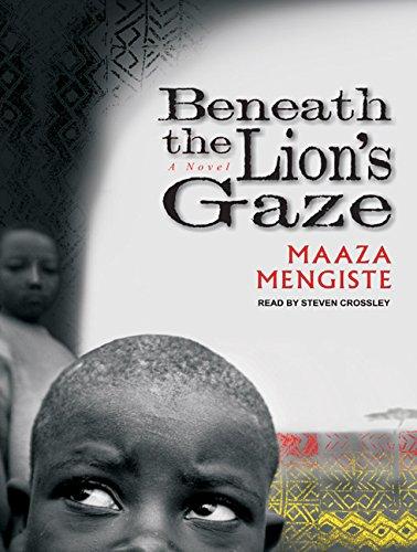 Beneath the Lion s Gaze: A Novel: Maaza Mengiste