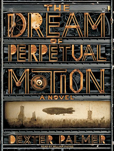 9781400144969: The Dream of Perpetual Motion: A Novel