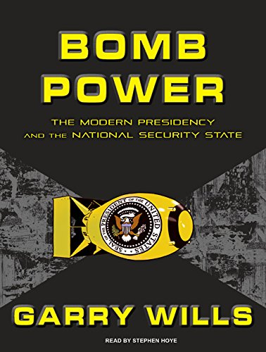 Bomb Power: The Modern Presidency and the National Security State (Compact Disc): Garry Wills