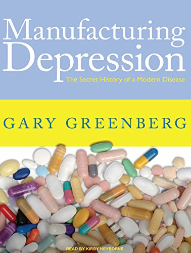 Manufacturing Depression: The Secret History of a Modern Disease (Compact Disc): Gary Greenberg