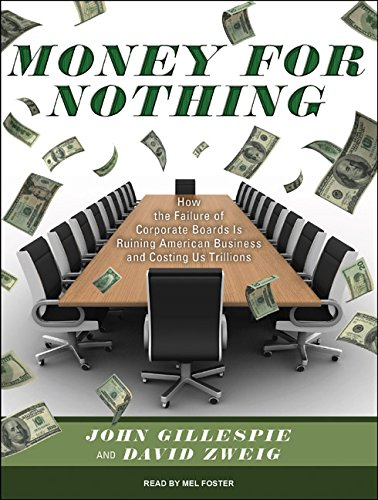 Money for Nothing: How the Failure of Corporate Boards Is Ruining American Business and Costing Us ...