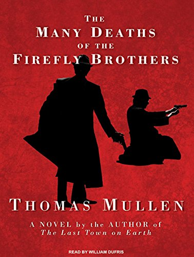 The Many Deaths of the Firefly Brothers (Compact Disc): Thomas Mullen