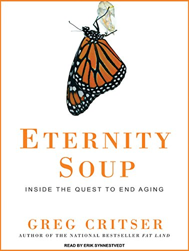 Eternity Soup: Inside the Quest to End Aging (Compact Disc): Greg Critser